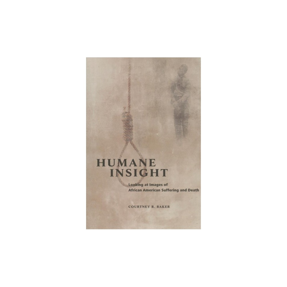 Humane Insight : Looking at Images of African American Suffering and Death - Reprint (Paperback)