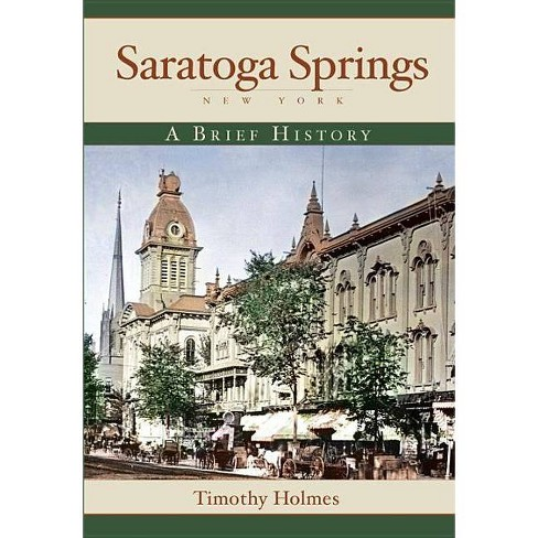 Saratoga Springs, New York - by  Timothy Holmes (Paperback) - image 1 of 1