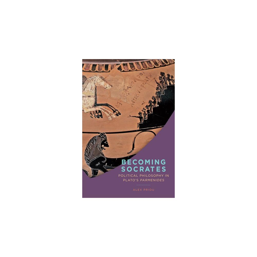 Becoming Socrates : Political Philosophy in Plato's Parmenides - by Alex Priou (Hardcover)