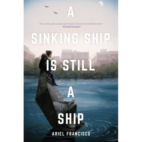 A Sinking Ship Is Still a Ship - by  Ariel Francisco (Paperback) - image 1 of 1