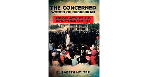 Concerned Women of Buduburam : Refugee Activists and Humanitarian Dilemmas (Paperback) (Elizabeth - image 1 of 1