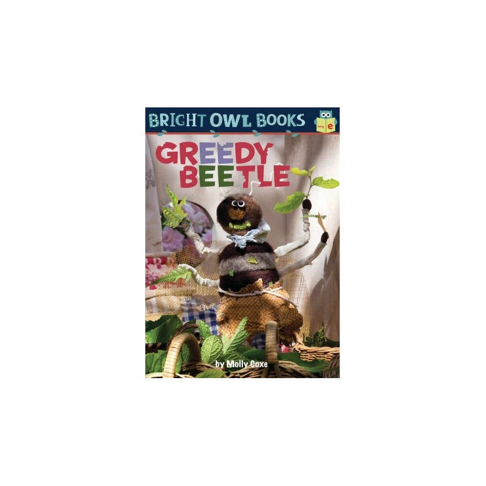 Greedy Beetle - (Bright Owl Books, Long E) by Molly Coxe (Paperback)