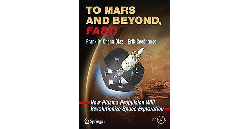 To Mars and Beyond, Fast! : How Plasma Propulsion Will Revolutionize Space Exploration -  (Paperback) - image 1 of 1