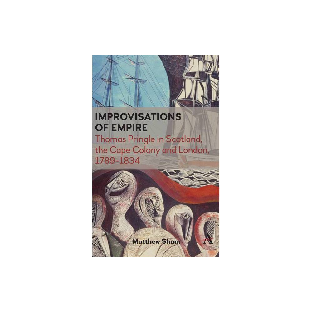 Improvisations Of Empire Anthem Advances In African Cultural Studies By Matthew Shum Hardcover