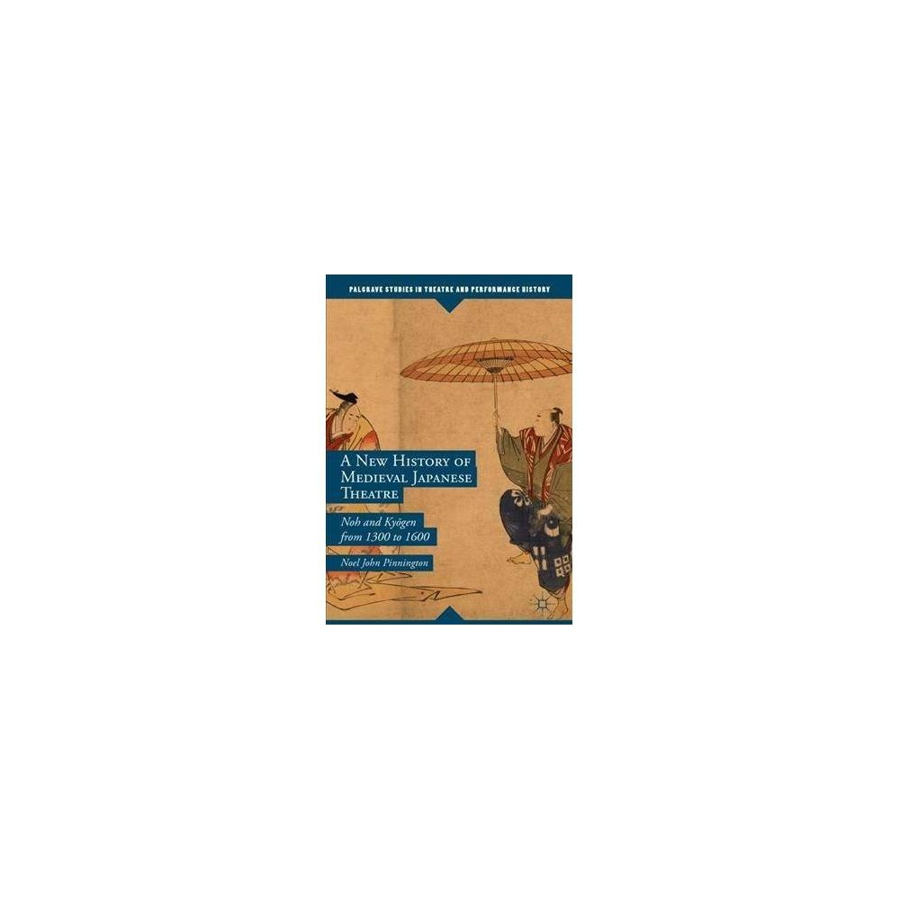 New History of Medieval Japanese Theatre : Noh and Kyogen from 1300 to 1600 - (Hardcover)