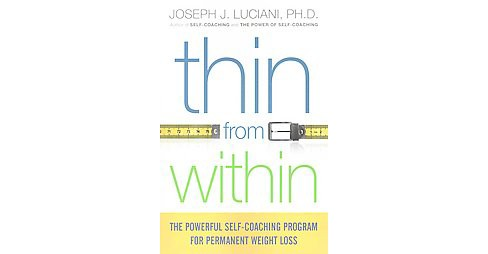 Thin from Within : The Powerful Self-Coaching Program for Permanent Weight Loss (Paperback) (Ph.d. - image 1 of 1