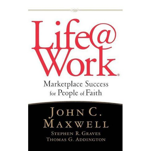 Life@work - by  John C Maxwell & Stephen R Graves & Thomas G Addington (Paperback) - image 1 of 1