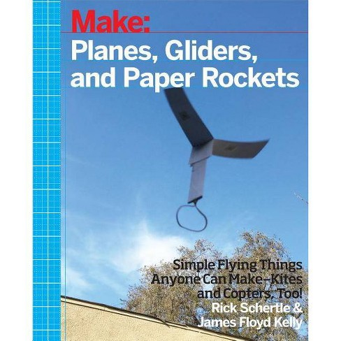 Planes, Gliders and Paper Rockets - by  Rick Schertle & James Floyd Kelly (Paperback) - image 1 of 1