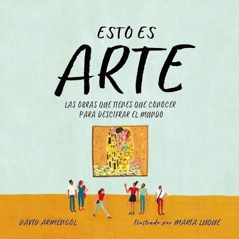 Esto Es Arte: Las Obras Que Tienes Que Conocer Para Descifrar El Mundo / This Is Art: The Essential - image 1 of 1
