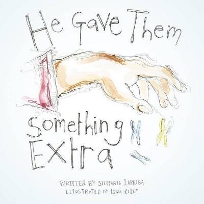 He Gave Them Something Extra - by  Steffanie Larriba (Paperback)