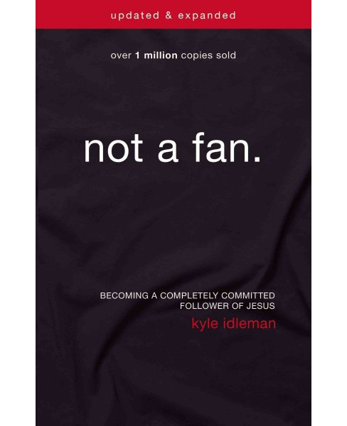 Not a fan : Becoming a Completely Committed Follower of Jesus (Updated / Expanded) (Paperback) (Kyle - image 1 of 1