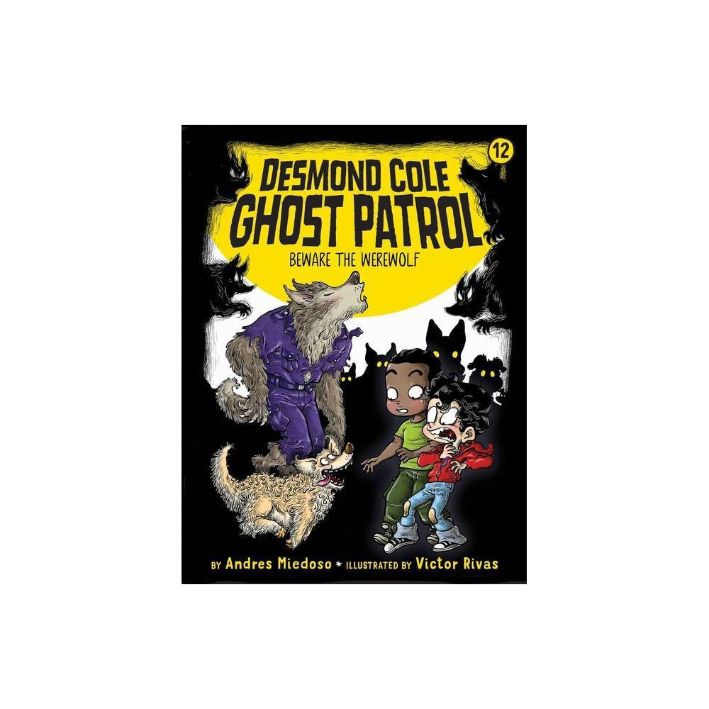 Beware The Werewolf Volume 12 Desmond Cole Ghost Patrol By Andres Miedoso Paperback