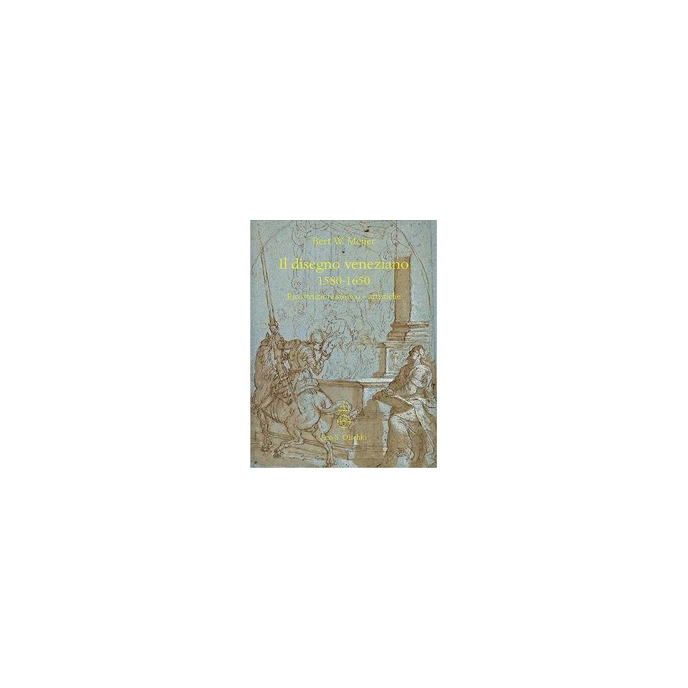 Il Disegno Veneziano 1580-1650 : Riconstruzioni Storico - Artistiche - by Bert W. Meijer (Hardcover)
