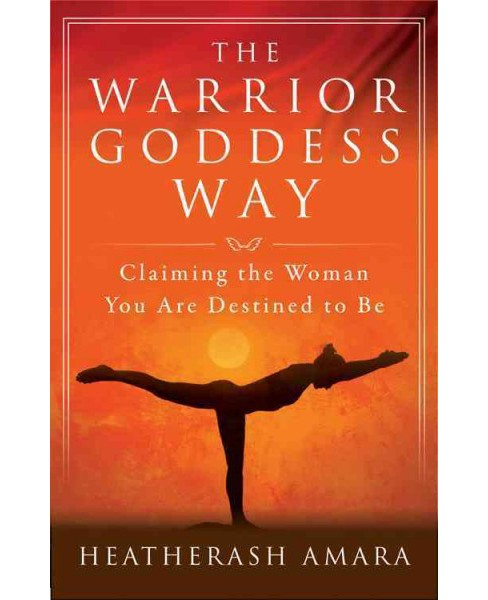 Warrior Goddess Way : Claiming the Woman You Are Destined to Be (Paperback) (Heatherash Amara) - image 1 of 1