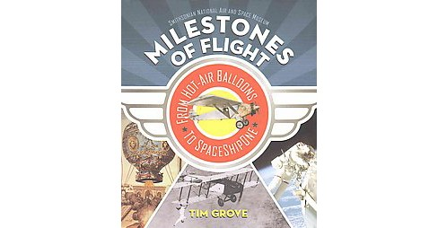 Milestones of Flight : From Hot-Air Balloons to SpaceShipOne (Hardcover) (Tim Grove) - image 1 of 1