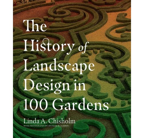 History of Landscape Design in 100 Gardens -  by Linda A. Chisholm (Hardcover) - image 1 of 1