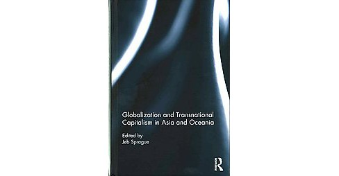Globalization and Transnational Capitalism in Asia and Oceania (Hardcover) - image 1 of 1
