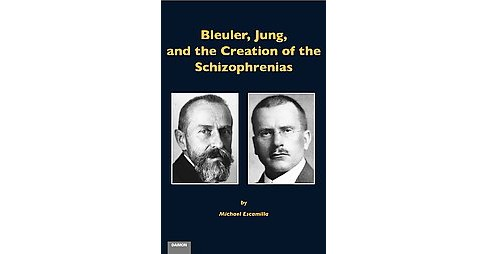 Bleuler, Jung, and the Creation of the Schizophrenias (Hardcover) (Michael Escamilla) - image 1 of 1
