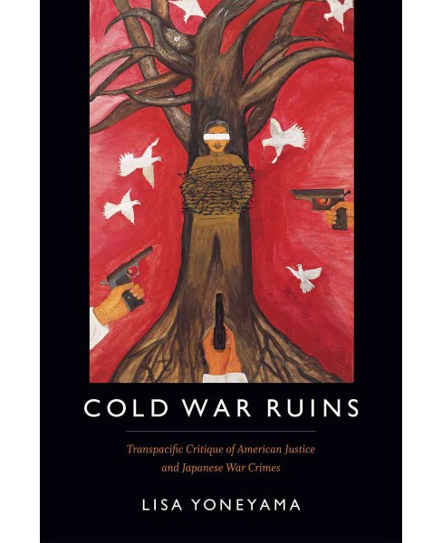 Cold War Ruins : Transpacific Critique of American Justice and Japanese War Crimes (Paperback) (Lisa - image 1 of 1