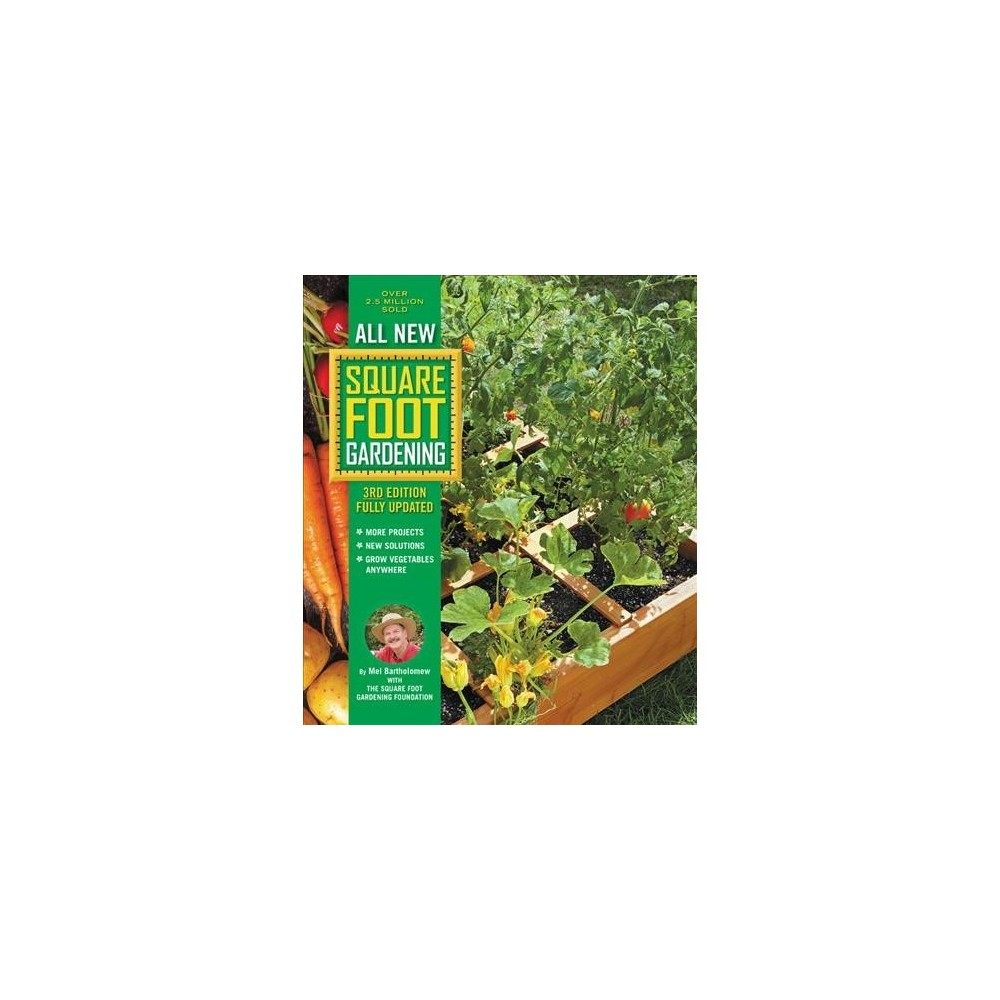 All New Square Foot Gardening : More Projects - New Solutions - Grow Vegetables Anywhere - 3 Updated