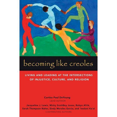 Becoming Like Creoles - by  Curtiss Paul DeYoung (Paperback) - image 1 of 1