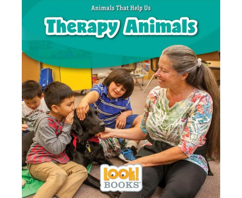 Therapy Animals -  (Animals That Help Us: Look! Books) by Alice Boynton (Paperback) - image 1 of 1