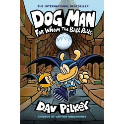 For Whom the Ball Rolls -  (Dog Man) by Dav Pilkey (Hardcover)