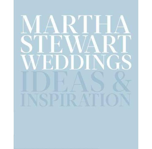 Martha Stewart Weddings : Ideas & Inspiration (Hardcover) - image 1 of 1
