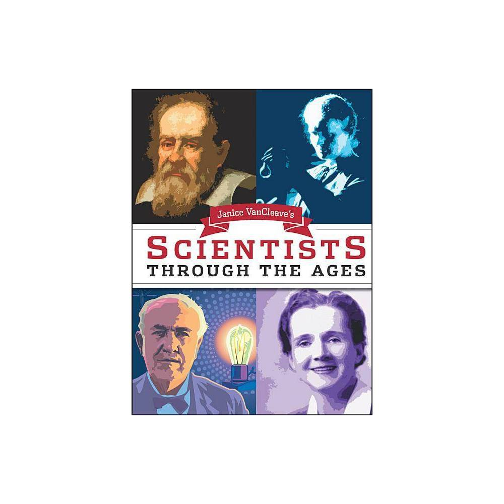 Janice Van Cleave S Scientists Through The Ages By Janice Vancleave Paperback