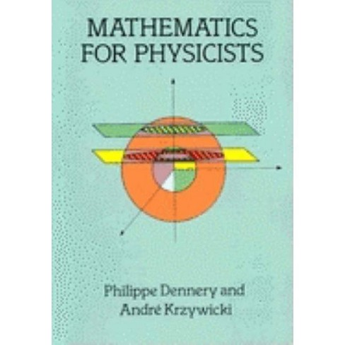 Mathematics for Physicists - (Dover Books on Physics) by  Philippe Dennery & Andre Krzywicki (Paperback) - image 1 of 1