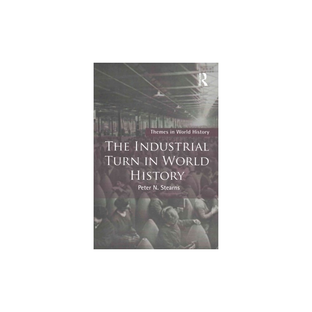 Industrial Turn in World History (Paperback) (Peter N. Stearns)