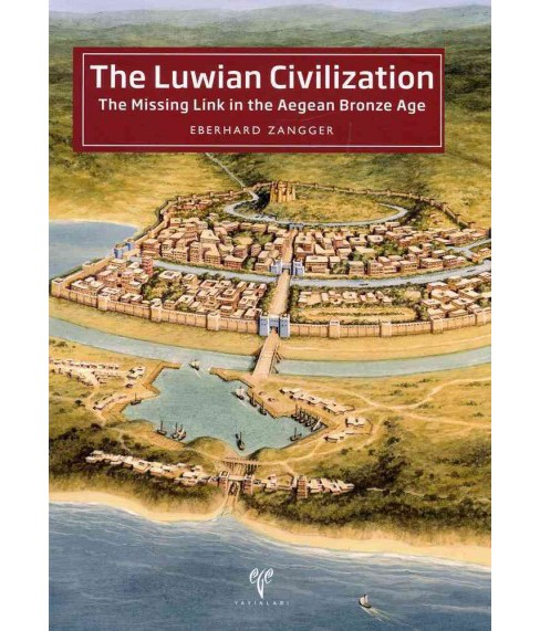 Luwian Civilization : The Missing Link in the Aegean Bronze Age (Paperback) (Eberhard Zangger) - image 1 of 1