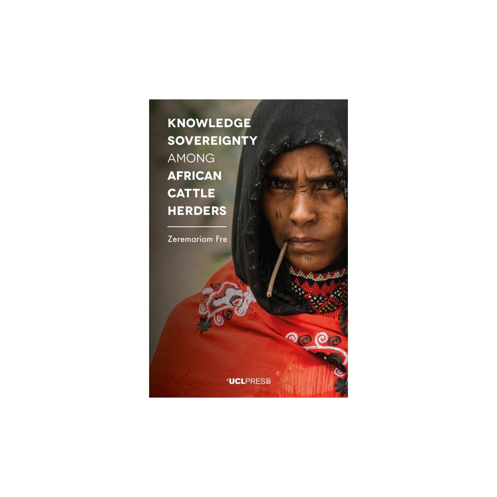 Knowledge Sovereignty Among African Cattle Herders - by Zeremariam Fre (Paperback)
