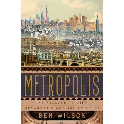 Metropolis - by  Ben Wilson (Hardcover)