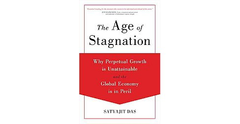 Age of Stagnation : Why Perpetual Growth Is Unattainable and the Global Economy Is in Peril (Hardcover) - image 1 of 1