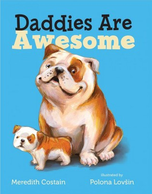 Daddies Are Awesome - by Meredith Costain (Hardcover)