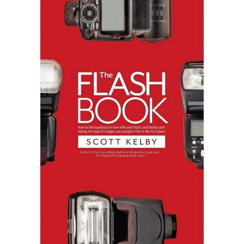 The Flash Book - by  Scott Kelby (Paperback) - image 1 of 1