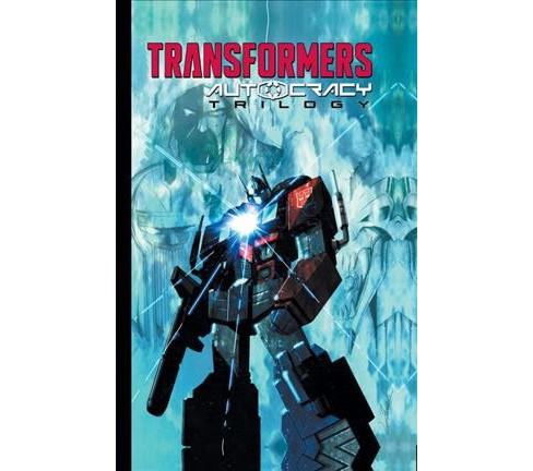 Transformers Autocracy Trilogy -  (Transformers) by Chris Metzen & Flint Dille (Paperback) - image 1 of 1