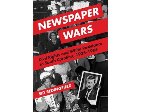 Newspaper Wars : Civil Rights and White Resistance in South Carolina, 1935-1965 -  (Paperback) - image 1 of 1