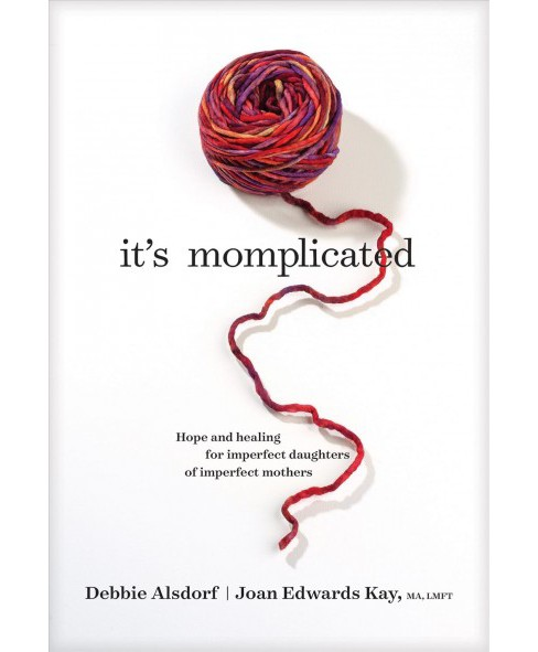 It's Momplicated : Hope and Healing for Imperfect Daughters of Imperfect Mothers -  (Hardcover) - image 1 of 1