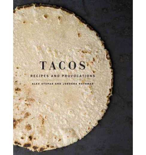 Tacos : Recipes and Provocations (Hardcover) (Alex Stupak) - image 1 of 1