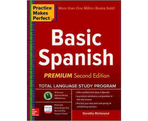 Basic Spanish Practice Makes Perfect By Dorothy Richmond