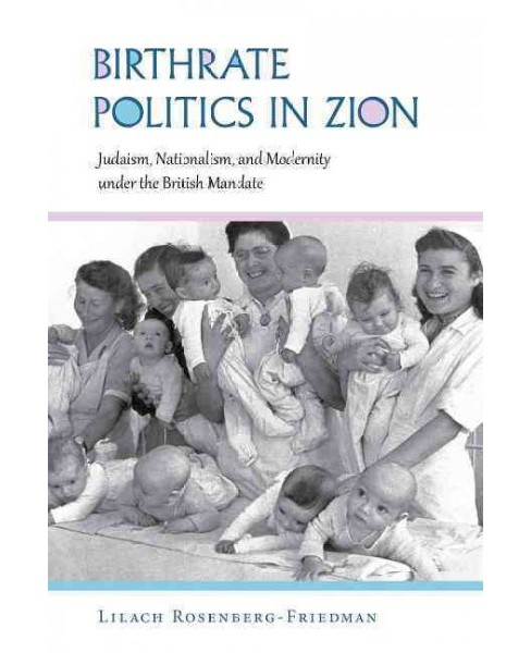 Birthrate Politics in Zion : Judaism, Nationalism, and Modernity under the British Mandate - (Paperback) - image 1 of 1