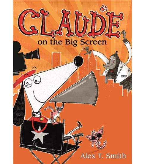 Claude on the Big Screen -  (Claude) by Alex T. Smith (Hardcover) - image 1 of 1