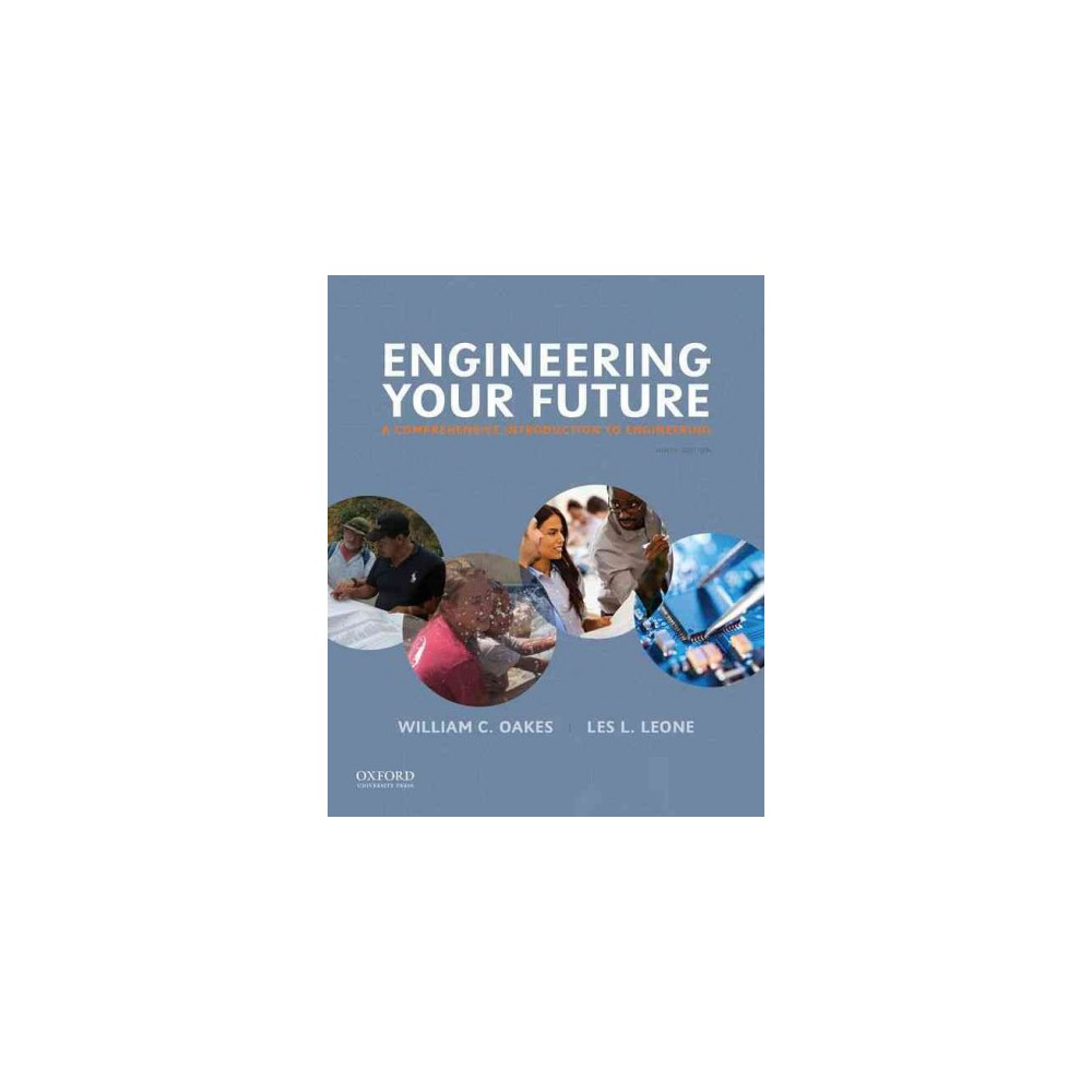 Engineering Your Future : A Comprehensive Introduction to Engineering (Paperback) (Ph.D. William C.