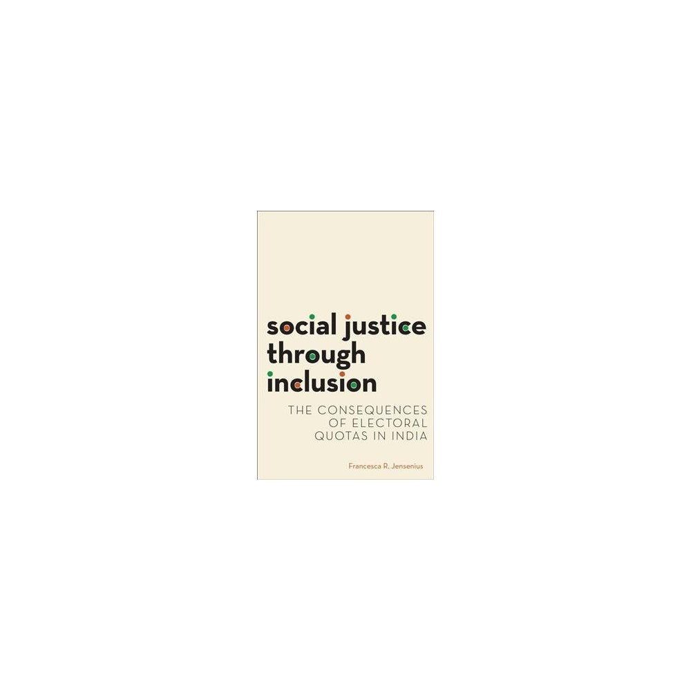 Social Justice Through Inclusion : The Consequences of Electoral Quotas in India (Paperback) (Francesca