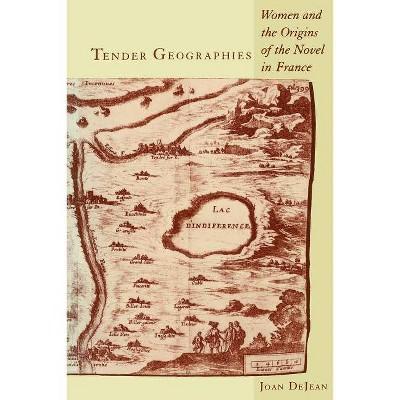 Tender Geographies - (Gender and Culture) by  Joan Dejean (Paperback)