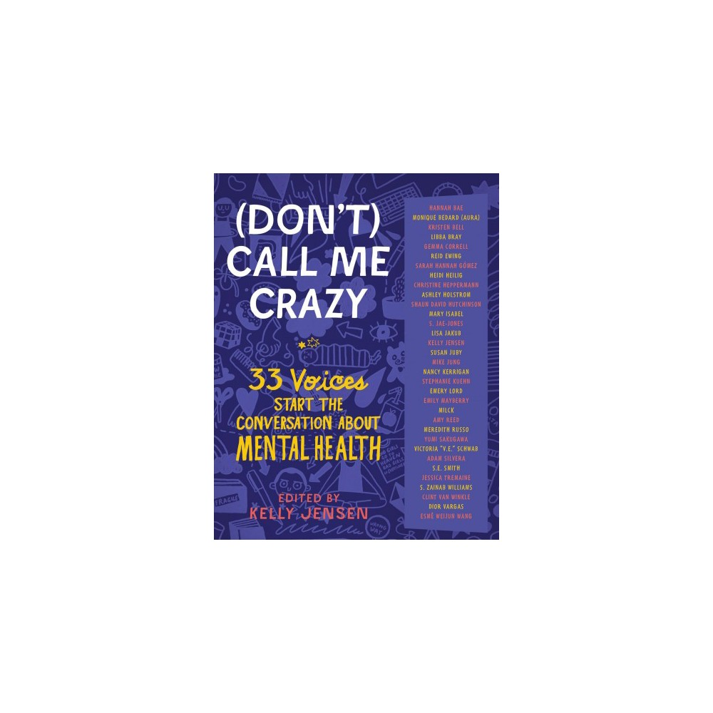 Don't Call Me Crazy : 33 Voices Start the Conversation About Mental Health - (Paperback)