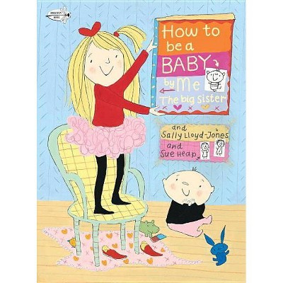 How to Be a Baby... by Me, the Big Sister - by  Sally Lloyd-Jones (Paperback)