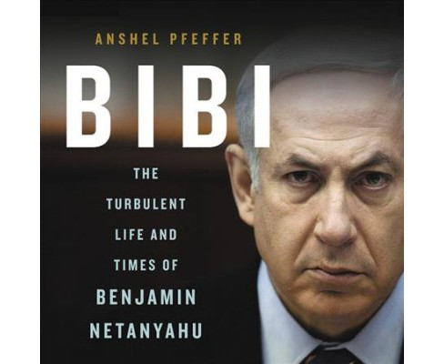 Bibi : The Turbulent Life and Times of Benjamin Netanyahu - Library Edition - Unabridged (CD/Spoken - image 1 of 1